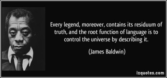 quote-every-legend-moreover-contains-its-residuum-of-truth-and-the-root-function-of-language-is-to-james-baldwin-10750